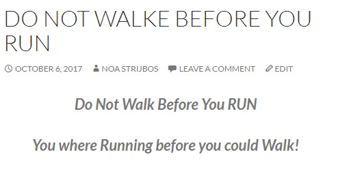 do not walk before you run